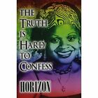 The Truth Is Hard to Confess by Horizon (Paperback / softback, 2012)