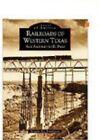 Railroads of Western Texas San Antonio to El Paso 9780738507668 Book