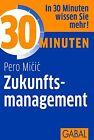 30 Minuten Zukunftsmanagement von Pero Micic (2011, Taschenbuch)