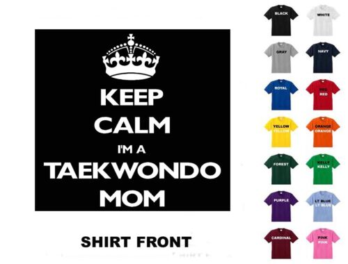 Keep Calm I/'m a Taekwondo Mom T-Shirt #D80 Free Shipping