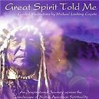 Michael Looking Coyote - Great Spirit Told Me (2006)