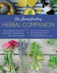 The Homesteader's Herbal Companion: The Ultimate Guide to Growing, Preserving, a