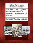 The REV. J.W. Loguen, as a Slave and as a Freeman: A Narrative of Real Life. by Jermain Wesley Loguen (Paperback / softback, 2012)