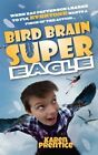 Bird Brain Super Eagle: When Zac Patterson Learns to Fly, Everyone Wants a Piece of the Action by Karen Prentice (Paperback, 2014)