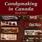 Candymaking in Canada : The History and Business of Canada's Confectionery Industry by David Carr (2003, Paperback)