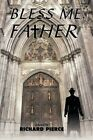 Bless Me Father 9781452009346 by Richard Pierce Paperback