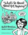 What's So Great About Art, Anyway? : A Teacher's Odyssey by Rachel Branham (Paperback, 2016)