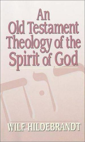 An Old Testament Theology of the Spirit of God  Hildebrandt, Wilf  Good  Book  0