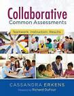 Collaborative Common Assessments: Teamwork. Instruction. Results. by Cassandra Erkens (Paperback / softback, 2016)