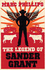 The Legend of Sander Grant by Marc Phillips (Paperback, 2009)