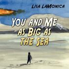 You and Me as Big as The Sea 9781605633909 by Lisa Lamonica Paperback