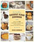 The Healthy Coconut Flour Cookbook: More Than 100 *Grain-Free *Gluten-Free *Paleo-Friendly Recipes for Every Occasion by Erica Kerwien (Paperback, 2014)