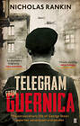 Telegram from Guernica: The Extraordinary Life of George Steer, War Correspondent by Nicholas Rankin (Paperback, 2013)
