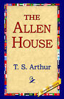 The Allen House by T S Arthur (Hardback, 2006)