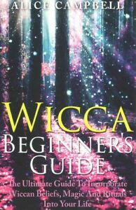 Wicca-Beginner-039-s-Guide-How-to-Incorporate-Witchcraft-Wiccan-Beliefs-Magic