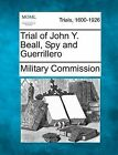 Trial of John Y. Beall, Spy and Guerrillero by Military Commission (Paperback / softback, 2012)