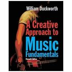 A Creative Approach to Music Fundamentals by Auth and William Duckworth (2012, Paperback)