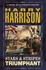 Stars and Stripes: Stars and Stripes Triumphant Bk. 3 by Harry Harrison (2003, Hardcover)
