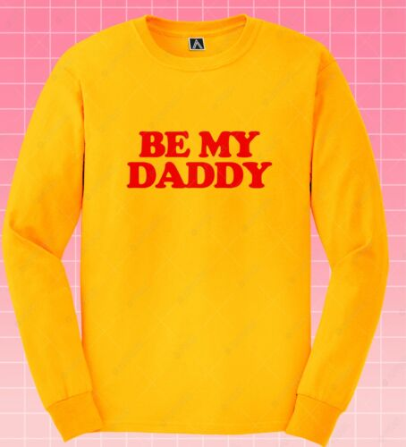 Be My Daddy Long Sleeve T-shirt Gay Pride LGBT Tee Twink Otter Power Bottom Top
