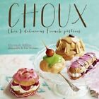 Choux: Chic and Delicious French Pastries by Hannah Miles (Hardback, 2014)