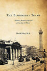 The Bloomsday Trams: Dublin's Tramway Fleet of James Joyce's Ulysses by David Foley M a (Paperback / softback, 2009)