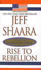 Rise to Rebellion: A Novel of the American Revolution by Jeff Shaara (Hardback, 2002)