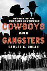 Cowboys and Gangsters: Stories of an Untamed Southwest by Samuel K. Dolan (Paperback, 2016)