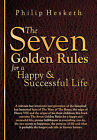 The Seven Golden Rules for a Happy and Successful Life by Philip G. Hesketh (Hardback, 2010)