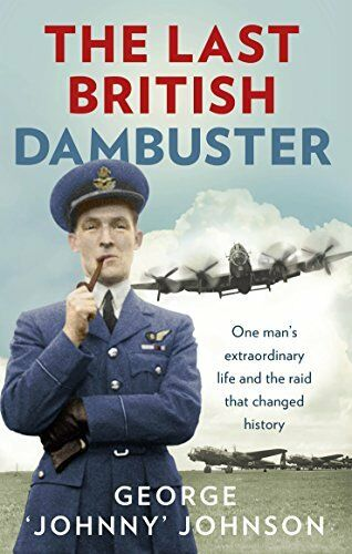 1 of 1 - The Last British Dambuster: One man's extraordinary life and th .9780091957759