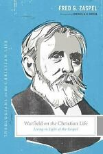 Warfield on the Christian Life: Living in Light of the Gospel Theologians on th