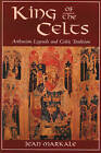 King of the Celts: Arthurian Legends and Celtic Tradition by Jean Markale (Paperback, 1994)