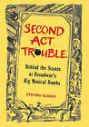 Second Act Trouble: Behind the Scenes at Broadway's Big Musical Bombs by Steven Suskin (Hardback, 2006)