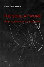 The Soul at Work: From Alienation to Autonomy (Semiotext(e) / Foreign Agents) b