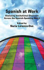 Spanish at Work: Analysing Institutional Discourse Across the Spanish-speaking World by Palgrave Macmillan (Paperback, 2010)