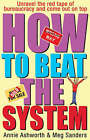 How to Beat the System: Loopholes, Get-outs and Short Cuts - How to Unravel the Red Tape of Bureaucracy and Come Out on Top by Meg Sanders, Annie Ashworth (Paperback, 2002)