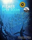 Fishes of the Open Ocean: A Natural History and Illustrated Guide by Julian Pepperell (Paperback, 2011)