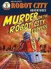 Murder on the Robot City Express by Paul Collicut (Paperback, 2010)