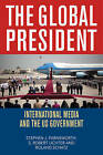 The Global President: International Media and the US Government by S. Robert Lichter, Roland Schatz, Stephen J. Farnsworth (Paperback, 2013)