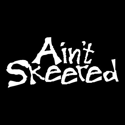 Ain/'t Skeered vinyl decal//sticker funny humor car truck window laptop saying