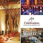 Art of Celebration Washington, D.C.: Inspiration and Ideas from Top Event Professionals by Panache Partners (Hardback, 2014)
