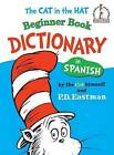 The Cat in the Hat Beginner Book Dictionary in Spanish: Spanish Only by P D Eastman (Hardback)