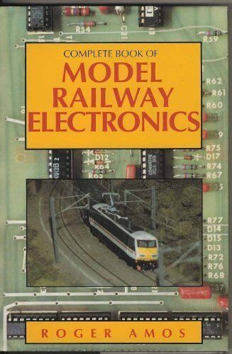 Complete Book of Model Railway Electronics,Roger Amos