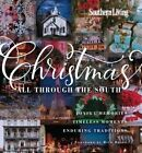 Southern Living Christmas All Through the South: Joyful Memories, Timeless Moments, Enduring Traditions by The Editors of Southern Living Magazine (Hardback, 2014)