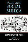 Food and Social Media: You Are What You Tweet (Rowman & Littlefield Studies in