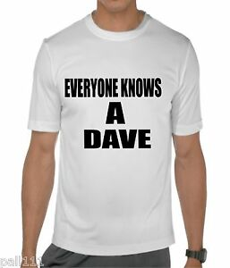 Everyone knows a dave white funny t shirt ebay for Custom t shirt next day delivery