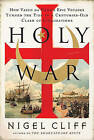 Holy War: How Vasco Da Gama's Epic Voyages Turned the Tide in a Centuries-Old Clash of Civilizations by Nigel Cliff (Hardback, 2011)
