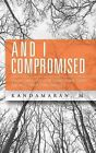 And I Compromised: What I Am Now and What I Have Now Are Not What I Had Wanted by Kandamaran M (Paperback / softback, 2015)
