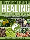 The 5-Element Guide to Healing with Whole Foods by L Ac Denise Thunderhawk (Paperback / softback, 2016)