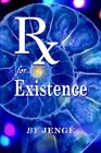 RX for Existence by Jenge 9781425901653 Paperback 2006