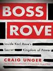 Boss Rove: Inside Karl Rove's Secret Kingdom of Power by Craig Unger (CD-Audio, 2012)